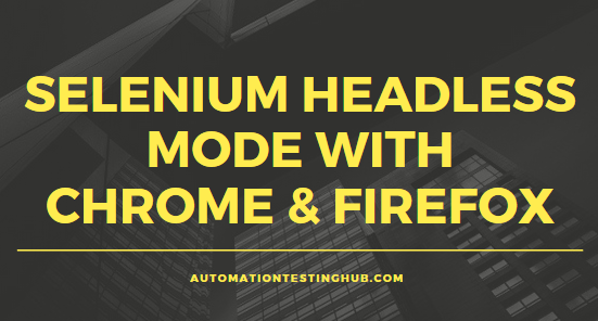 Selenium Headless with Chrome and Firefox - AutomationTestingHub