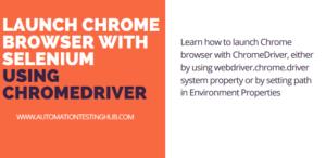 Selenium ChromeDriver – 2 ways to launch Chrome